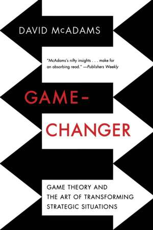 Game–Changer – Game Theory and the Art of Transforming Strategic Situations de David Mcadams