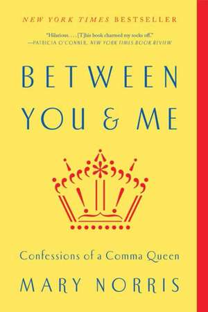Between You & Me – Confessions of a Comma Queen de Mary Norris