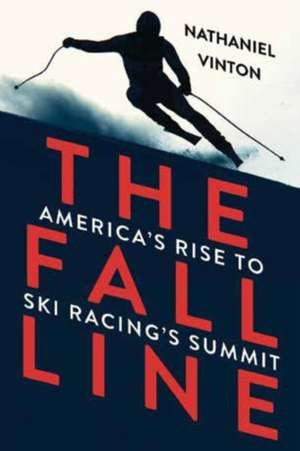 The Fall Line – America`s Rise to Ski Racing`s Summit