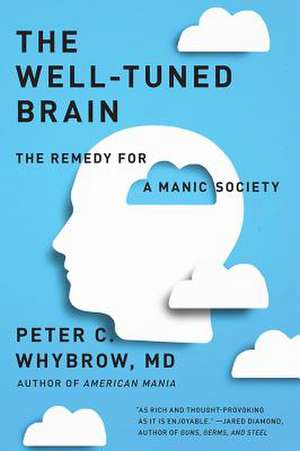 The Well-Tuned Brain:  The Remedy for a Manic Society de Peter C. Whybrow