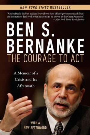 The Courage to Act – A Memoir of a Crisis and Its Aftermath de Ben S. Bernanke