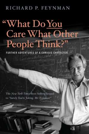 """What Do You Care What Other People Think?"" – Further Adventures of a Curious Character de Richard P. Feynman"
