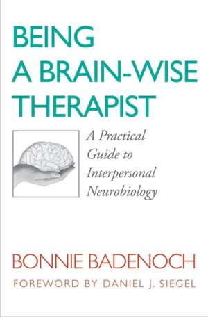 Being a Brain – Wise Therapist – A Practical Guide to Interpersonal Neurobiology