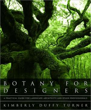 Botany for Designers – A Practical Guide for Landscape Architects and Other Professionals de Kimberly Duffy Turner