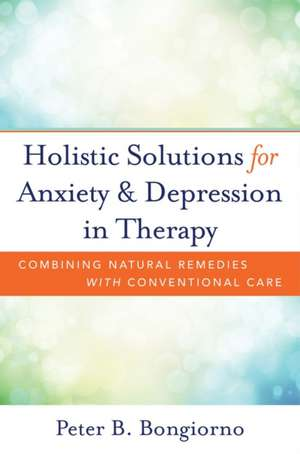 Holistic Solutions for Anxiety and Depression in Therapy – Combining Natural Remedies with Conventional Care