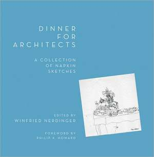 Dinner for Architects – A Collection of Napkin Sketches de Winfried Nerdinger