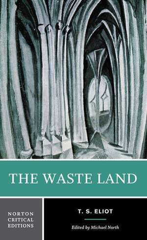The Waste Land:  Authoritative Texts, Other Poetry and Prose, Criticism