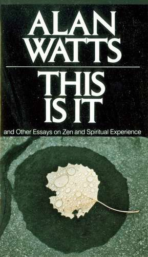 This Is It:  And Other Essays on Zen and Spiritual Experience de Alan Watts