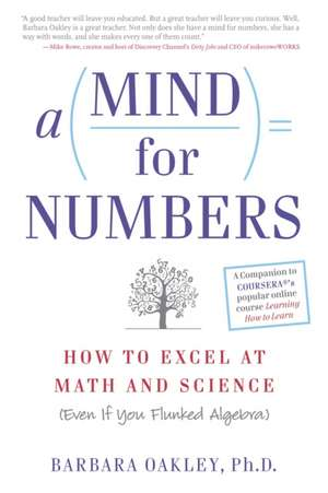 A Mind for Numbers:  How to Excel at Math and Science (Even If You Flunked Algebra) de Barbara Oakley