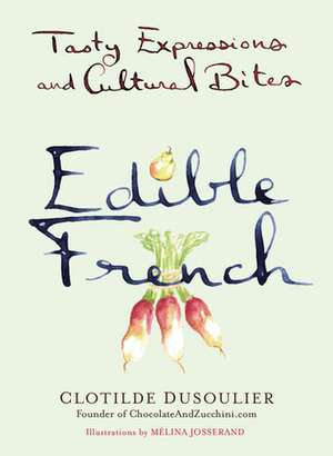 Edible French: Tasty Expressions and Cultural Bites de Clotilde Dusoulier