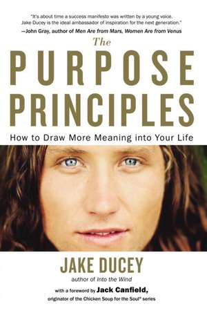 The Purpose Principles:  How to Draw More Meaning Into Your Life de Jake Ducey