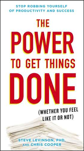 The Power to Get Things Done: (Whether You Feel Like It or Not) de Steve Levinson