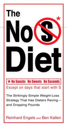 The No S Diet:  The Strikingly Simple Weight-Loss Strategy That Has Dieters Raving--And Dropping Pounds de Reinhard Engels