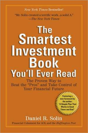 """The Smartest Investment Book You'll Ever Read:  The Proven Way to Beat the """"Pros"""" and Take Control of Your Financial Future de Daniel R. Solin"""