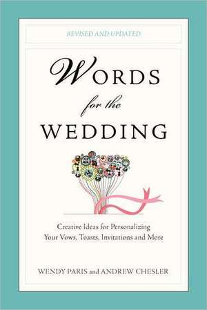 Words for the Wedding:  Creative Ideas for Personalizing Your Vows, Toasts, Invitations and More de Wendy Paris