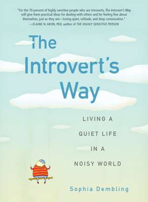 The Introvert's Way:  Living a Quiet Life in a Noisy World de Sophia Dembling