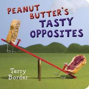 Peanut Butter's Tasty Opposites de Terry Border