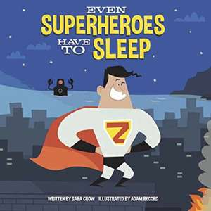 Even Superheroes Have to Sleep de Sara Crow
