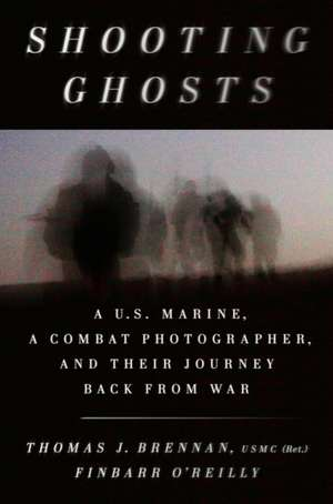Shooting Ghosts: A U.S. Marine, a Combat Photographer, and Their Journey Back From War de Thomas J. Brennan
