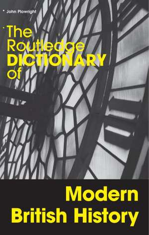 The Routledge Dictionary of Modern British History de John Plowright