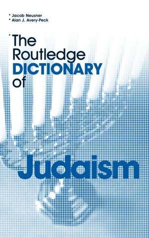 The Routledge Dictionary of Judaism de Jacob Neusner