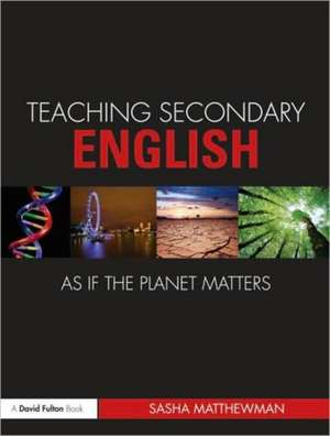 Teaching Secondary English as If the Planet Matters imagine