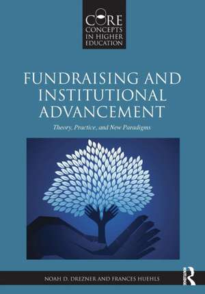 Fundraising and Institutional Advancement: Theory, Practice, and New Paradigms de Noah D Drezner
