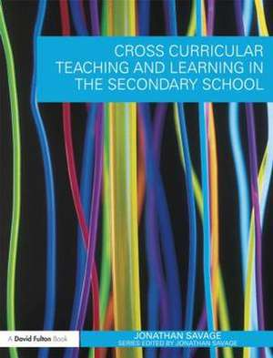 Cross-Curricular Teaching and Learning in the Secondary School de Jonathan Savage