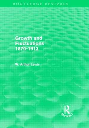 Growth and Fluctuations 1870-1913 (Routledge Revivals) de W. Arthur Lewis
