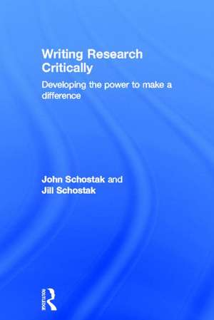 Writing Research Critically:  Developing the Power to Make a Difference de Jill Schostak