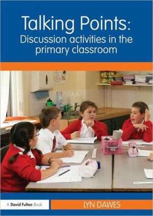 Talking Points:  Discussion Activities in the Primary Classroom de Lyn Dawes
