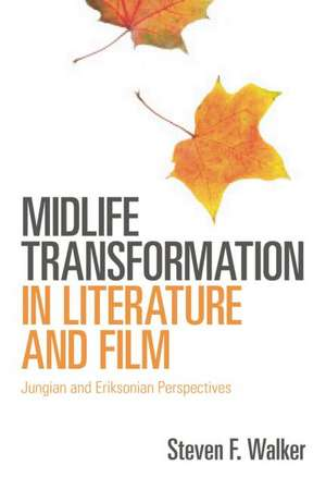 Midlife Transformation in Literature and Film:  Jungian and Eriksonian Perspectives de Stephen F. Walker