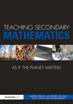 Teaching Secondary Mathematics as If the Planet Matters de Laurinda Brown