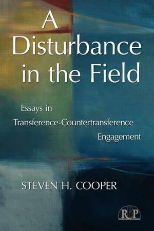A Disturbance in the Field:  Essays in Transference-Countertransference Engagement de Steven H. Cooper