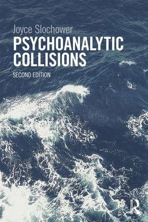 Psychoanalytic Collisions de Joyce Slochower