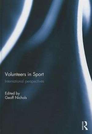 Volunteers in Sport:  International Perspectives de Geoff Nichols