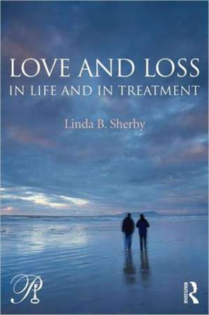 Love and Loss in Life and in Treatment de Linda B. Sherby