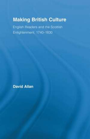 Making British Culture: English Readers and the Scottish Enlightenment, 1740ߝ1830 de David Allan