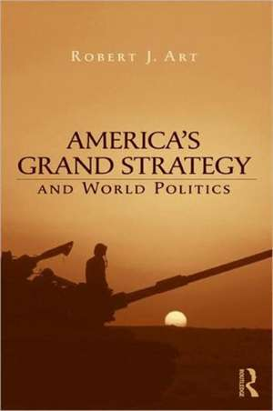 America's Grand Strategy and World Politics de Robert Art