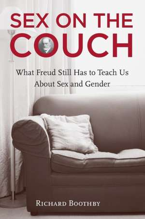 Sex on the Couch:  What Freud Still Has to Teach Us about Sex and Gender de Richard Boothby