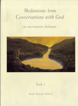 Meditations from Conversations with God de Neale Donald Walsch