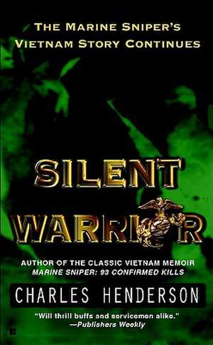 Silent Warrior:  The Marine Sniper's Vietnam Story Continues de Charles Henderson