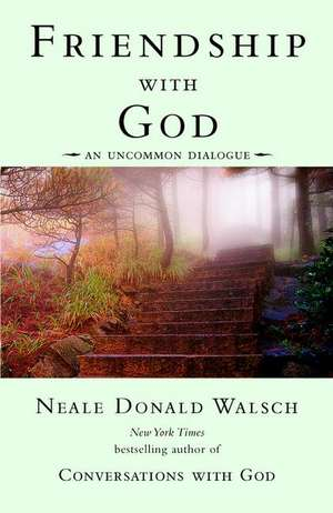 Friendship with God:  An Uncommon Dialogue de Neale Donald Walsch