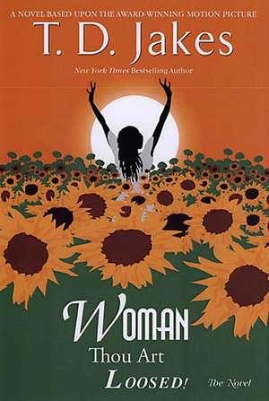 Woman, Thou Art Loosed!: The Novel de T.D Jakes