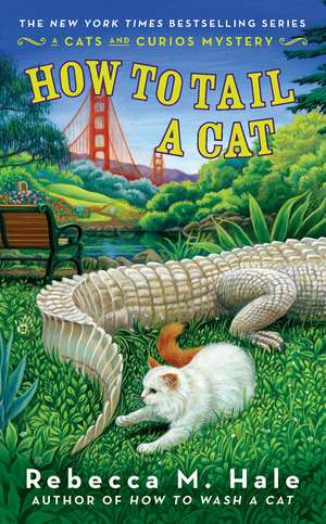 How To Tail A Cat: A Cats and Curios Mystery de Rebecca M. Hale