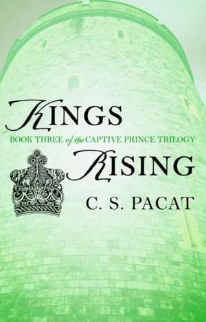 Kings Rising: Book Three of the Captive Prince Trilogy de C.S. Pacat