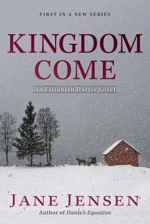 Kingdom Come:  An Elizabeth Harris Novel de Jane Jensen