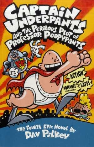 Captain Underpants and the Perilous Plot of Professor Poopypants de Dav Pilkey