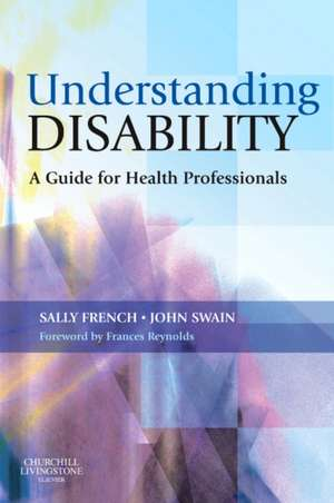 Understanding Disability: A Guide for Health Professionals de Sally French