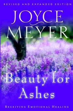 Beauty for Ashes: Receiving Emotional Healing de Joyce Meyer
